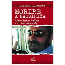 Morire a Nassiriya. Marco Beci un italiano a servizio del mondo