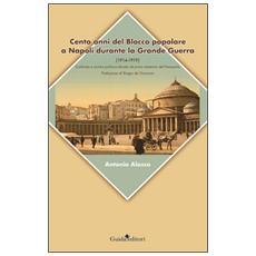 Cento anni del blocco popolare a Napoli durante la grande guerra (1914-1919) . Confronto e scontro politico-culturale nel primo ventennio del Novecento