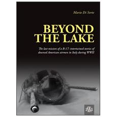 Beyond the lake. The last mission of a B-17. Intertwined stories of downed American airmen in Italy during WWII