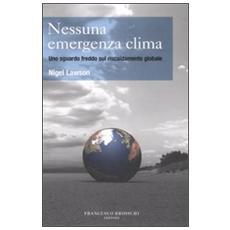 Nessuna emergenza clima. Uno sguardo freddo sul riscaldamento globale