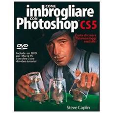 Come imbrogliare con Photoshop CS5. Con DVD