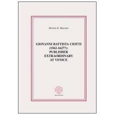 Giovanni Battista Ciotti (1562-1627?) : publisher extraordinary in Venice