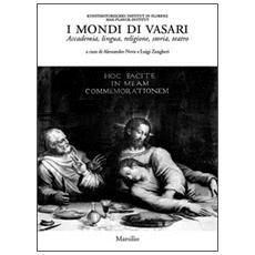 I mondi di Vasari. Accademia, lingua, religione, storia, teatro