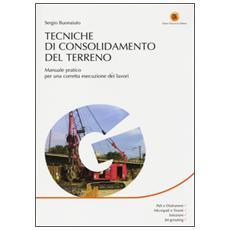 Tecniche di consolidamento del terreno. Manuale pratico per una corretta esecuzione dei lavori