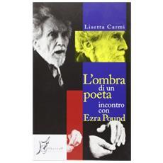 Ombra di un poeta. Incontro con Ezra Pound (L')