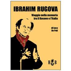 Ibrahim Rugova. Viaggio nella memoria tra il Kosovo e l'Italia