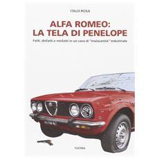 Alfa Romeo. La tela di Penepole. Fatti, disfatti e misfatti in un caso di «malasanità» industriale