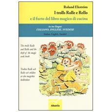 Trolls Rolle e Rello e il furto del libro magico di cucina. Ediz. italiana, inglese e svedese (I)