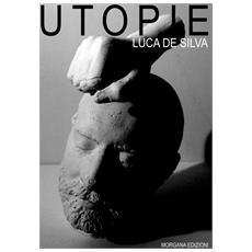 De Silva Luca. - Utopie. Pensieri Appunti Riflessioni 1960-2017