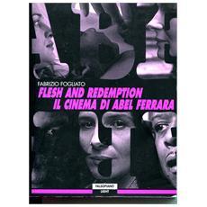 Flesh and redemption. Il cinema di Abel Ferrara