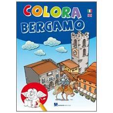 Colora Bergamo. Ediz. italiana e inglese