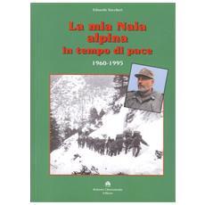 La mia Naia alpina in tempo di pace. 1960-1995