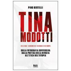 Tina Modotti. Sulla fotografia sovversiva. Dalla poetica della rivolta all'etica dell'utopia. Ediz. italiana e inglese