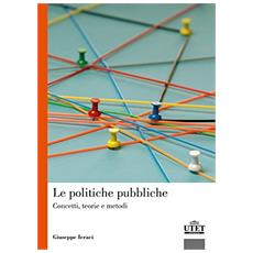 Le politiche pubbliche. Concetti, teorie e metodi
