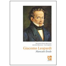 Giacomo Leopardi. Mancato erede