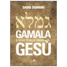 Gamala. Il segreto delle origini di Gesù