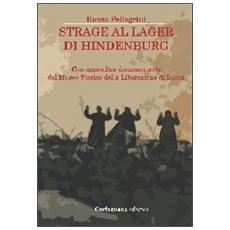 Strage al lager di Hindenburg. Con appendice documentaria del museo storico della liberazione di Lucca