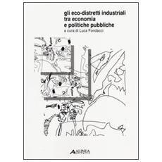 Gli eco-distretti industriali tra economia e politiche pubbliche. Atti del Convegno (Prato, 29 settembre 2011)