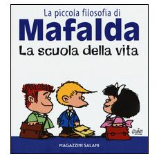 Scuola della vita. La piccola filosofia di Mafalda (La)