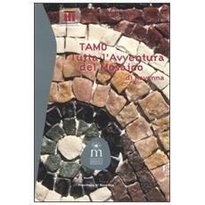 TAMO. Tutta l'avventura del mosaico di Ravenna