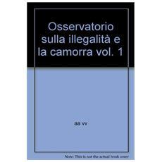 Osservatorio sulla illegalità e la camorra. Vol. 1