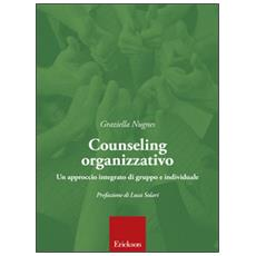 Counseling organizzativo. Un approccio integrato di gruppo e individuale