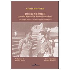 Destini sincronici Amelia Rosselli e Rocco Scotellaro. Con lettere di Rocco Scotellaro e Michele Prisco