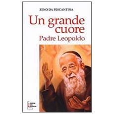 Un grande cuore. Padre Leopoldo