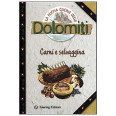 La buona cucina delle Dolomiti. Carni e selvaggina