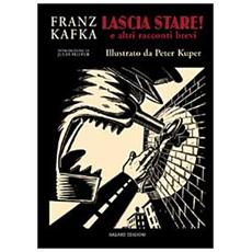 Franz Kafka - Lascia Stare! E Altri Racconti Brevi (Peter Kuper)