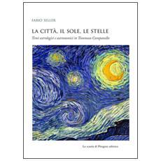 Citt�, il sole, le stelle. Temi astrologici e astronomici in Tommaso Campanella (La)