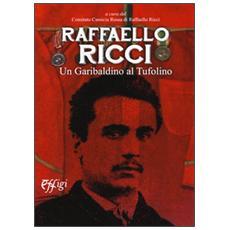 Raffaello Ricci. Un garibaldino al Tufolino