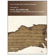 Alle radici del cristianesimo. Vol. 2: Nag Hammadi: un tesoro nascosto in una giara.