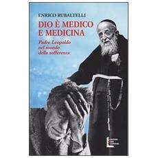 Dio è medico e medicina. Padre Leopoldo nel mondo della sofferenza