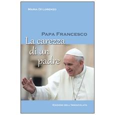 Papa Francesco. La carezza di un padre