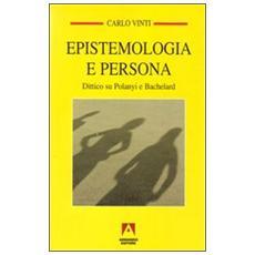 Epistemologia e persona. Dittico su Polanyi e Bachelard