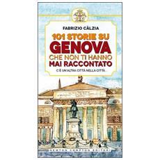 101 storie su Genova che non ti hanno mai raccontato