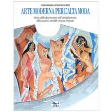 Arte moderna per l'alta moda. Storia della decorazione nell'abbigliamento. Stilizzazioni, modelli, nuove proposte