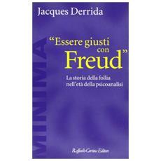 Essere giusti con Freud. La storia della follia nell'età della psicoanalisi