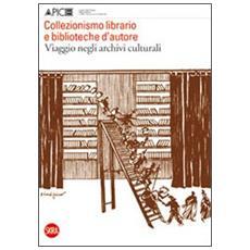 Collezionismo librario e biblioteche d'autore. Viaggio negli archivi culturali. Quaderni di Apice 5