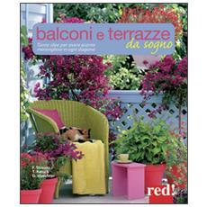 Balconi e terrazzi da sogno. Tante idee per avere piante meravigliose in ogni stagione