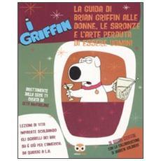 I Griffin. La guida di Brian Griffin alle donne, le sbronze e l'arte perduta di essere uomini