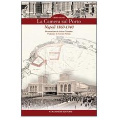 La camera sul porto. Napoli 1860-1940