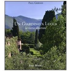 Un giardino di Lucca. La storia illustrata