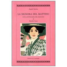 La signora del mattino. Con antologia dei «Mosconi» di Matilde Serao
