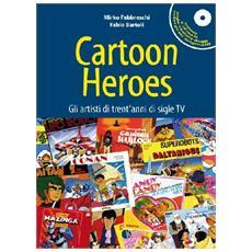 Mirko Fabbreschi / Fabio Bartoli - Cartoon Heroes. Gli Artisti Di Trent'Anni Di Sigle TV (Libro+Cd)