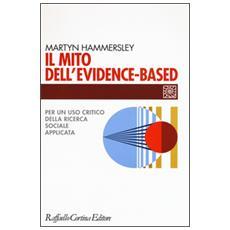 Mito dell'evidence-based. Per un uso critico della ricerca sociale applicata (Il)
