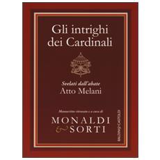 Intrighi dei cardinali svelati dall'abate Atto Melani (Gli)