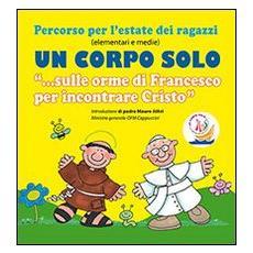 Un corpo solo. «Sulle orme di Francesco per incontrare Cristo». Percorso per l'estate dei ragazzi. Con CD Audio