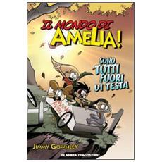 Il mondo di Amelia! Sono tutti fuori di testa